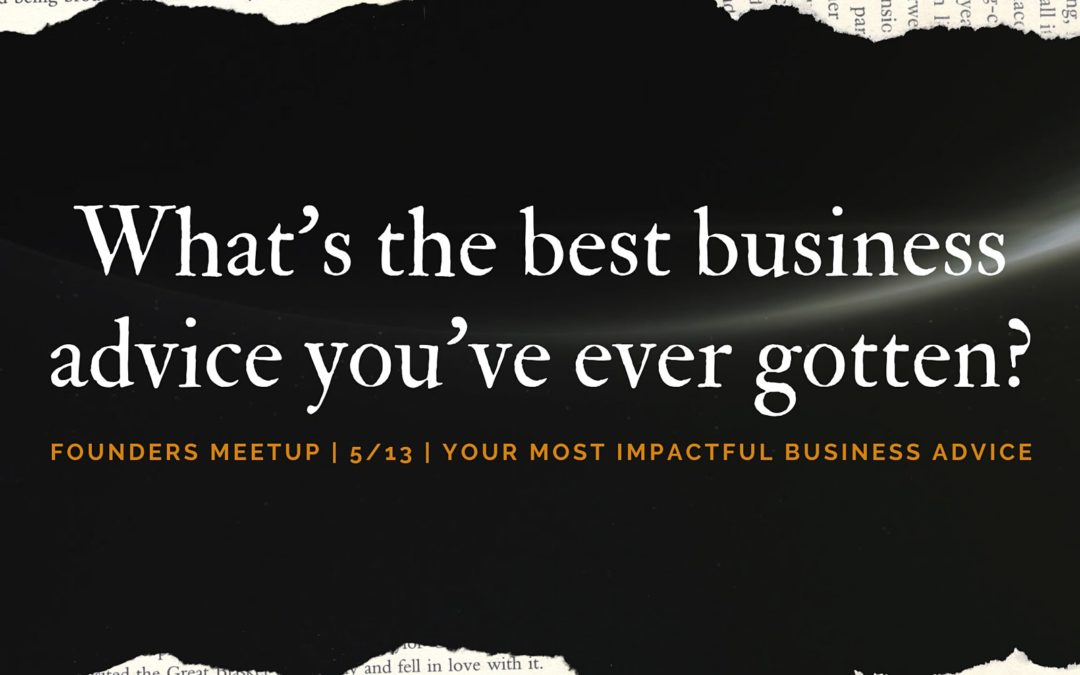 Founders Meetup – Your Most Impactful Business Advice